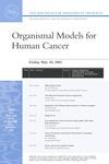 ORGANISMAL MODELS FOR HUMAN CANCER