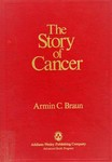 Braun, A. The story of cancer: on its nature, causes, and control by The Rockefeller University