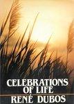 Dubos, R. Celebrations of life