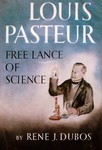 Dubos, R. Louis Pasteur, free lance of science