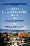 The House the Rockefellers Built by Robert Dalzell and Lee Baldwin Datzell