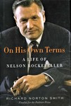 On His Own Terms: A Life of Nelson Rockefeller by Richard Norton Smith
