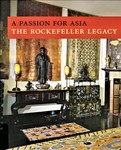 A Passion for Asia: The Rockefeller Legacy by Asia Society
